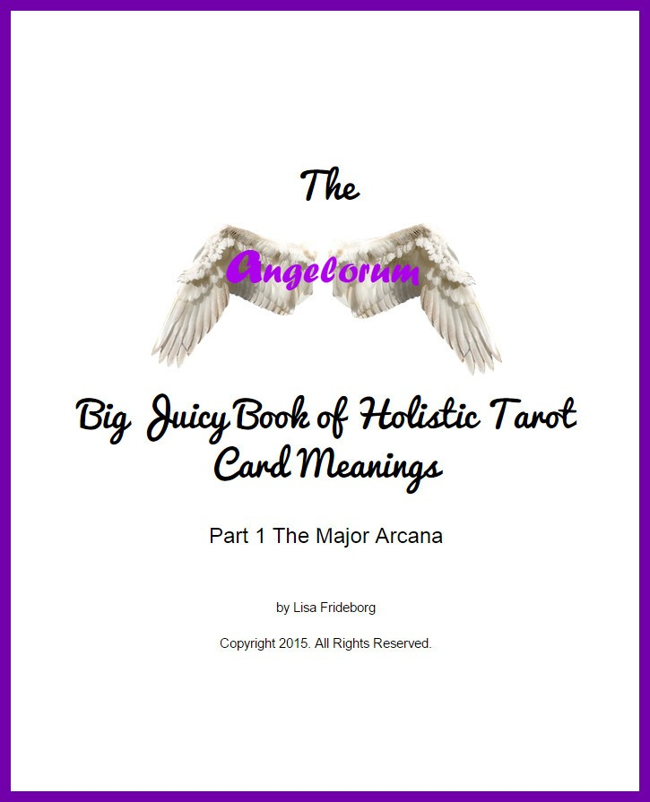 The Angelorum Big Juicy Book of Holistic Tarot Card Meanings  - Part 1