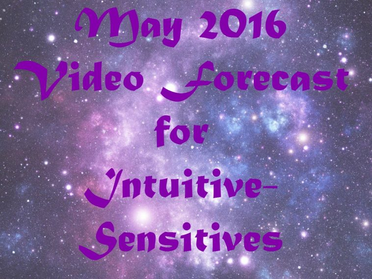 May 2016 Video Forecasts for Intuitive Sensitives